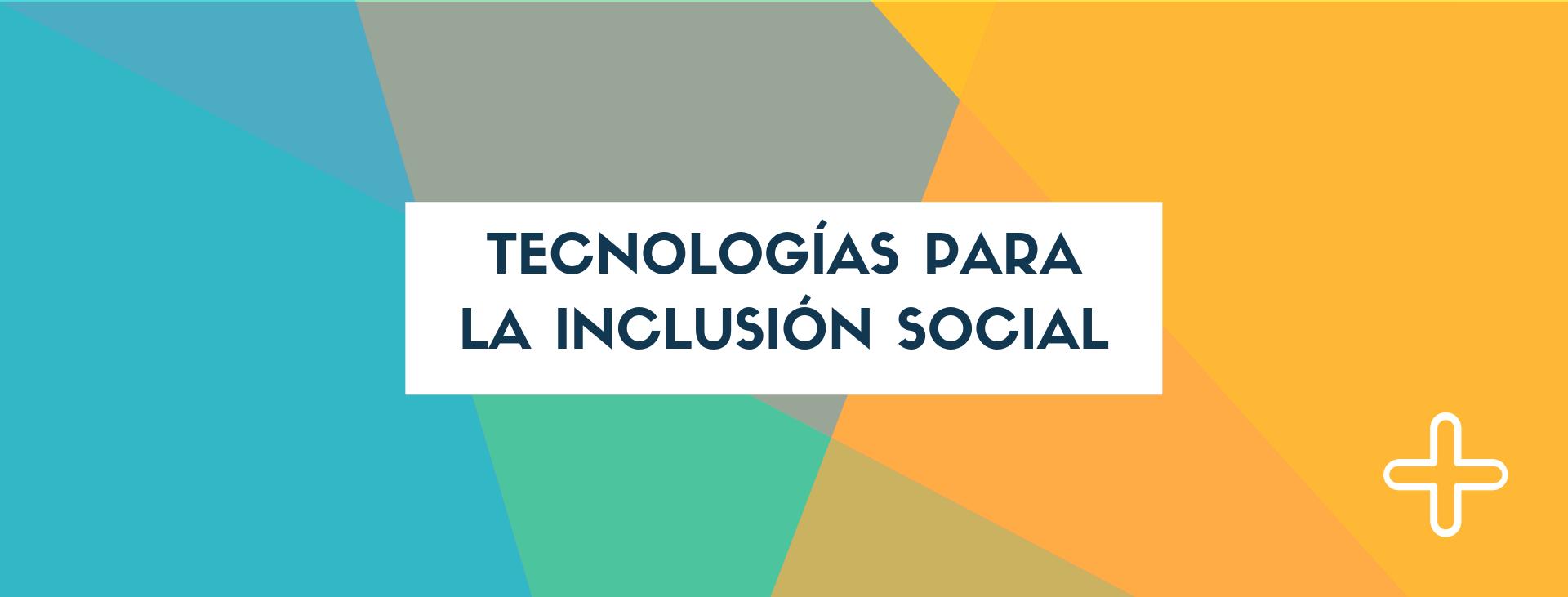 Tecnologías para la inclusión social