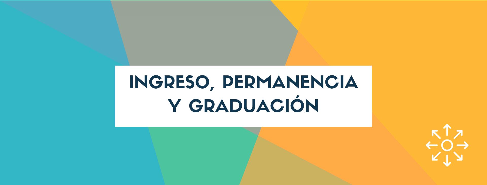 Ingreso, permanencia y graduación